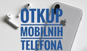 OTKUP!!! Kupujem sve novije modele mobilnih telefona...