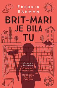 Knjiga: Brit-Mari je bila tu, pisac: Fredrik Bakman, Književnost, Romani, Knjiga-Film