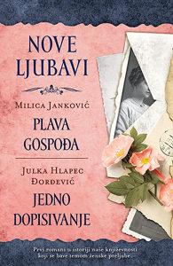 Knjiga: Nove ljubavi - Plava gospođa, Jedno dopisivanje, pisac: Milica Janković, Julka Hlapec Đorđević, Književnost, Romani, Ljubavni