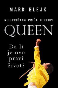 Knjiga: Queen, da li je ovo pravi život? - Neispričana priča o grupi Queen, pisac: Mark Blake, Umjetnost, Muzika