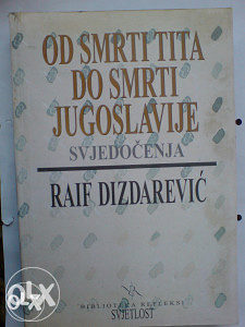 OD SMRTI TITA DO SMRTI JUGOSLAVIJE - Raif Dizdarević