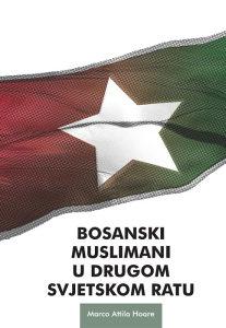 Knjiga: Bosanski muslimani u Drugom svjetskom ratu, pisac: Marko Attila Hoare, BiH teme, Istorija BiH, Publicistika