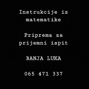 Instrukcije iz matematike MATEMATIKA BANJALUKA