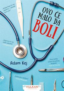Knjiga: Ovo će malo da boli, pisac: Adam Kej, Zdravlje, Popularna nauka, Samopomoć, Medicina